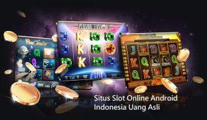 Situs Slot Online Android Indonesia Uang Asli