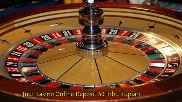 Judi Kasino Online Deposit 50 Ribu Rupiah