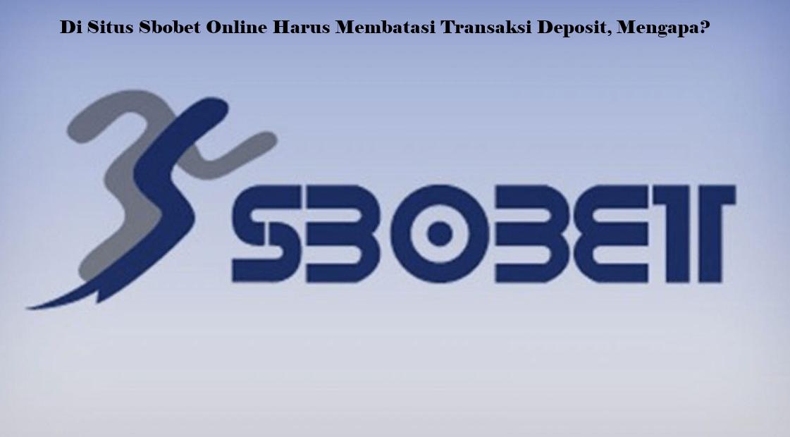 Di Situs Sbobet Online Harus Membatasi Transaksi Deposit, Mengapa?