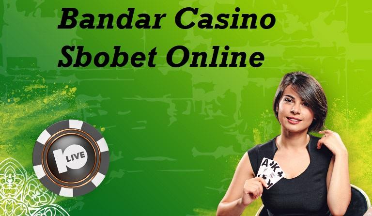 Bandar Casino Sbobet Online