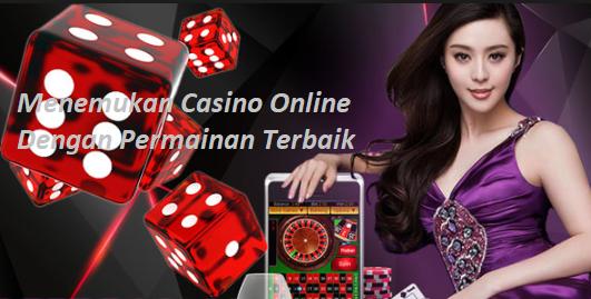 Menemukan Casino Online Dengan Permainan Terbaik